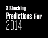 Three Shocking Market Predictions for 2014… And the Evidence to Prove Them