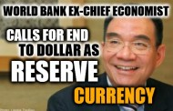 World Bank Ex-Chief Economist Calls For End To Dollar As Reserve Currency
