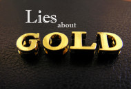 The Seven Biggest Lies Told (and Believed) about Gold